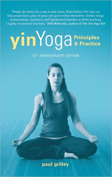 Yin Yoga: Principles and Practice - Paul Grilley - Bøger - White Cloud Press - 9781935952701 - 16/10-2012
