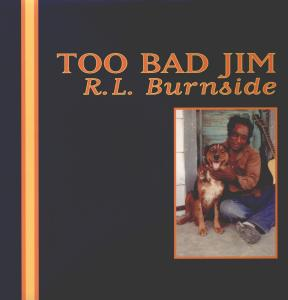 Too Bad Jim - R.l. Burnside - Musik - BLUES - 0045778030712 - 3/8-2005