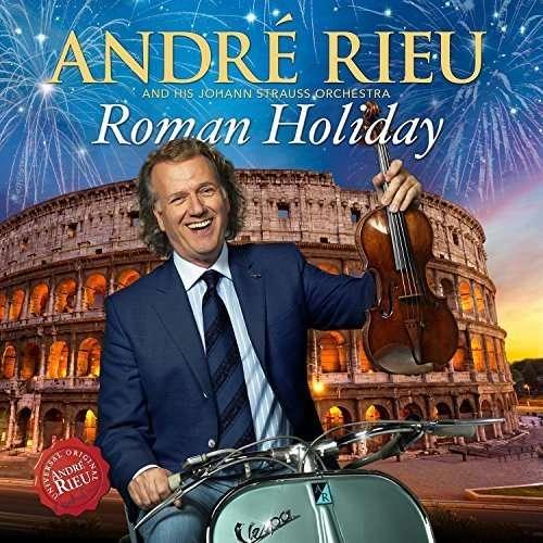 Roman Holiday - André Rieu Johann Strauss Orchestra - Musik - DECCA - 0602547430717 - November 13, 2015