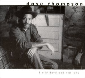 Little Dave and Big Love - David Thompson - Musik - COUNTRY - 0045778033720 - August 3, 2005