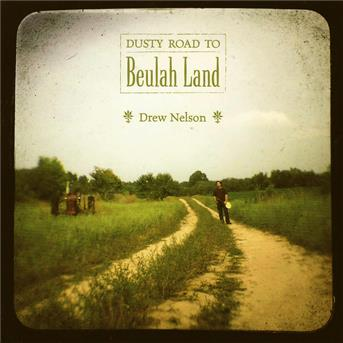 Dusty Road to Beulah Land - Nelson Drew - Musik - TWO HEARTED MUSIC - 0753114008720 - July 8, 2013