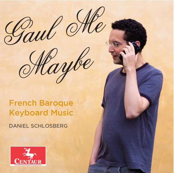 Gaul Me Maybe - French Baroque Keyboard Music - Bach,j.s. / Couperin / D'anglebert / Schlosberg - Musik - Centaur - 0044747347721 - 11/3-2016