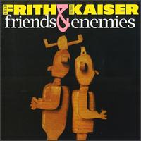 Friends & Enemies - Frith,fred / Kaiser,henry - Musik - CUNEIFORM REC - 0045775011721 - May 15, 1999
