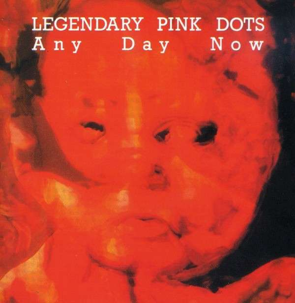Any Day Now - Legendary Pink Dots - Musik - CACIOCAVALLO - 0753907331721 - June 30, 1990