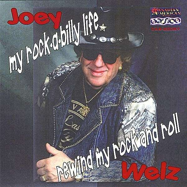 Rewind My Rock and Roll/my Rock-a-billy Life - Joey Welz - Musik - Canadian American-car-20087 - 0752359002722 - July 17, 2008