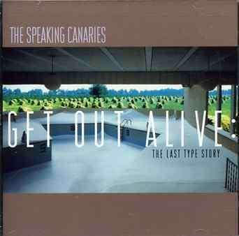 Get out Alive: Last Type Story - Speaking Canaries - Musik - SCAT - 0753417005723 - October 28, 2003