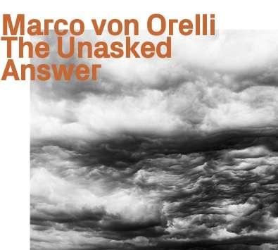 Unasked Answer - Marco Von Orelli - Musik -  - 0752156102724 - September 25, 2020