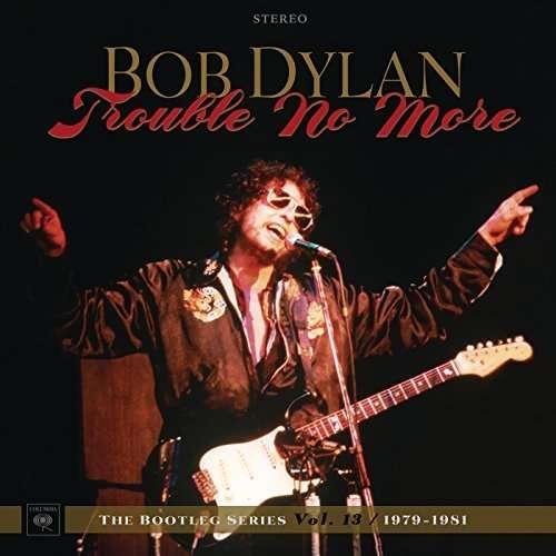 Bootleg Series 13: Trouble No More (1979-1981) - Bob Dylan - Musik - COLUMBIA - 0889854546724 - 3/11-2017