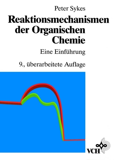 Reaktionsmechanismen der Organischen Chemie: Eine Einfuhrung - Peter Sykes - Bøger - Wiley-VCH Verlag GmbH - 9783527268726 - November 23, 1988