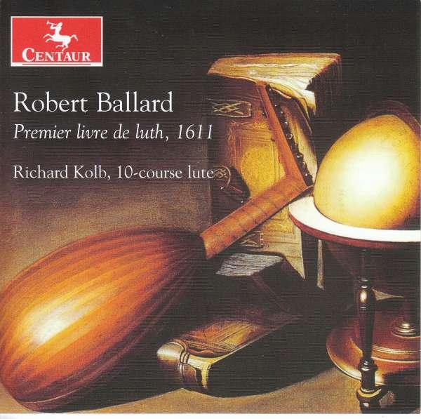 Ballard: Premier Livre De Luth, 1611 - Richard Kolb - Musik - CENTAUR - 0044747374727 - October 2, 2020
