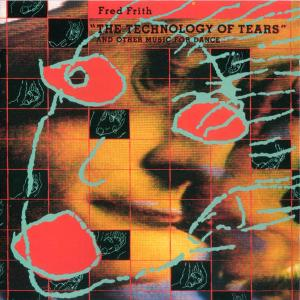 Technology of Tears - Fred Frith - Musik - RER - 0752725901727 - December 3, 2013