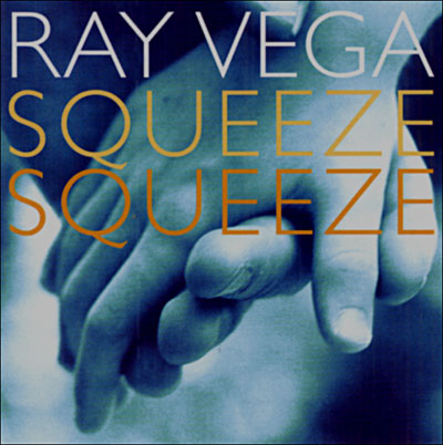 Squeeze Squeeze - Ray Vega - Musik - POP - 0753957209728 - February 3, 2004