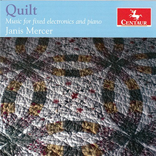 Quilt Music for Fixed Electronics and Piano - Janis Mercer - Musik - CENTAUR - 0044747341729 - 6/1-2016