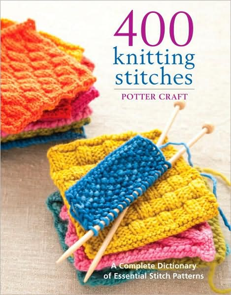 400 Knitting Stitches: A Complete Dictionary of Essential Stitch Patterns - Potter Craft - Bøger - Random House USA Inc - 9780307462732 - November 17, 2009