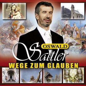 Wege Zum Glauben - Oswald Sattler - Musik - KOCHUSA - 0602517062740 - September 7, 2006