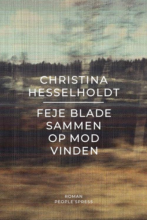Feje blade sammen op mod vinden - Christina Hesselholdt - Bøger - People'sPress - 9788772382746 - March 19, 2021