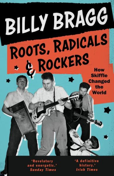 Roots, Radicals and Rockers: How Skiffle Changed the World - Billy Bragg - Bøger - Faber & Faber - 9780571327751 - 3/12-2019