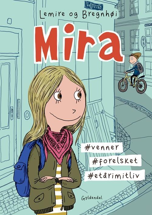 Mira: Mira 1 - Mira. #venner #forelsket #etårimitliv - Sabine Lemire - Bøger - Gyldendal - 9788702219760 - 24. mai 2017