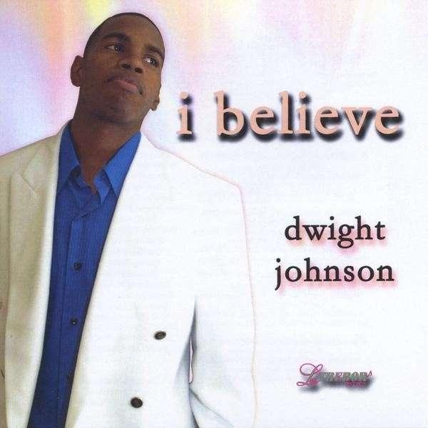 I Believe - Dwight Johnson - Musik - Latrebor Records - 0753182050768 - January 27, 2009