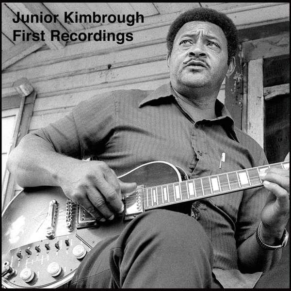 First Recordings - Junior Kimbrough - Musik - POP - 0854255005781 - April 30, 2021