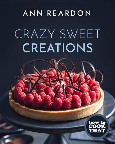 How to Cook That: Crazy Sweet Creations - Ann Reardon - Bøger - Mango Media - 9781642505788 - 11. juni 2021