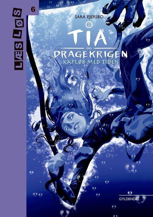 Læs løs 6: Tia og dragekrigen 2. Kapløb med tiden - Sara Ejersbo - Bøger - Gyldendal - 9788702305791 - 18/12-2020