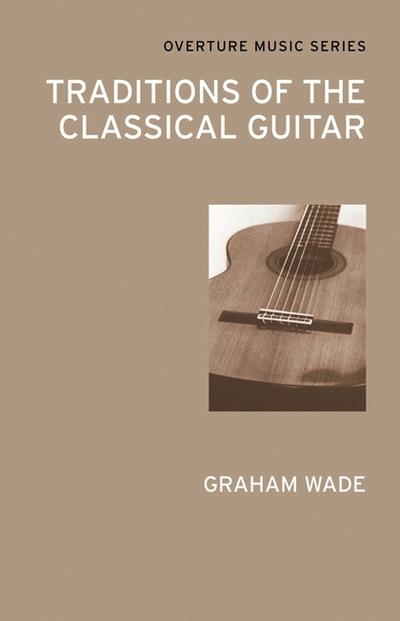Traditions of the Classical Guitar - Graham Wade - Bøger - Alma Books Ltd - 9780714543796 - 2012