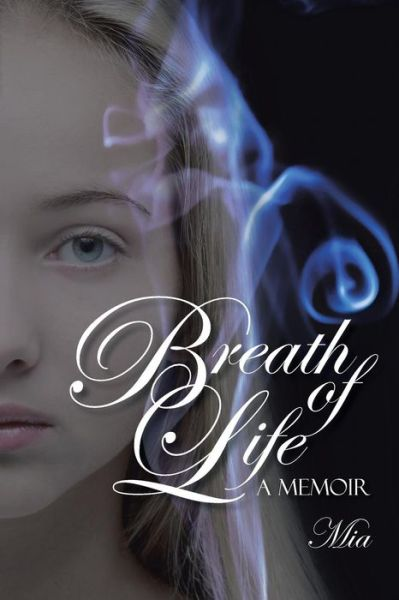 Breath of Life: a Memoir - Mia - Bøger - iUniverse - 9781491763797 - 26/6-2015