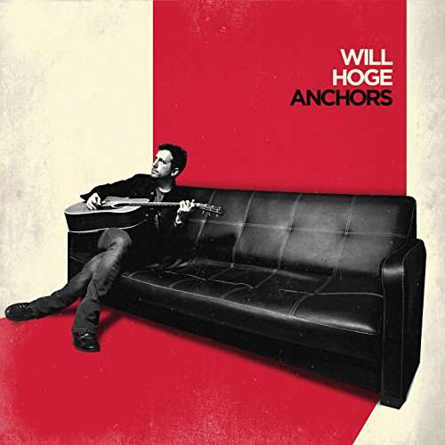 Anchors - Will Hoge - Musik - POP - 0752830538801 - August 18, 2017