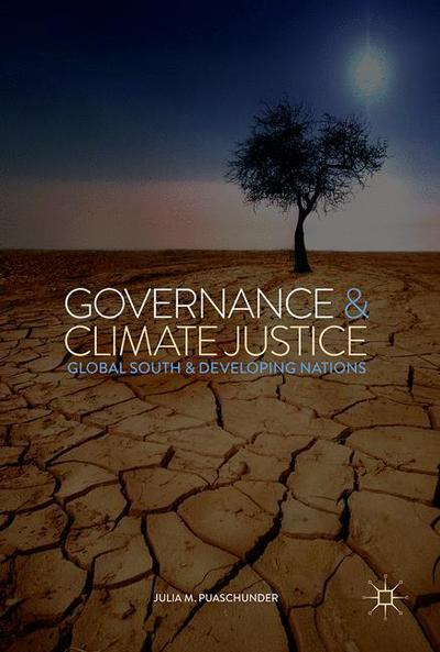 Governance & Climate Justice: Global South & Developing Nations - Julia Puaschunder - Bøger - Springer International Publishing AG - 9783319632803 - January 29, 2018