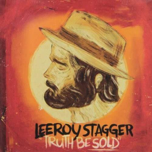 Truth Be Sold - Leeroy Stagger - Musik - GOLD LAKE - 0044003168817 - 4/6-2013