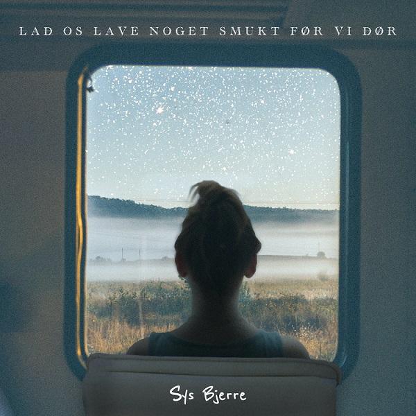 Lad Os Lave Noget Smukt Før Vi Dør - Sys Bjerre - Musik -  - 7332181106817 - June 4, 2021