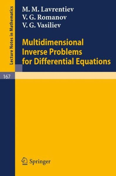 Multidimensional Inverse Problems for Differential Equations - Lecture Notes in Mathematics - M. M. Lavrentiev - Bøger - Springer-Verlag Berlin and Heidelberg Gm - 9783540052821 - 1970