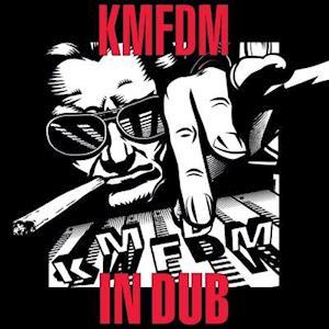 In Dub - Kmfdm - Musik - KMFDM Records - 0614511867825 - April 2, 2021