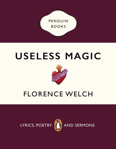 Useless Magic: Lyrics, Poetry and Sermons - Florence Welch - Bøger - Penguin Books Ltd - 9780241983829 - November 5, 2020
