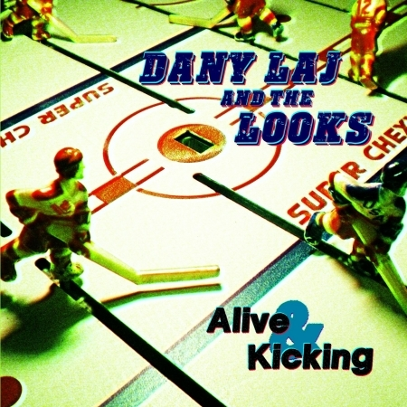 Alive And Kicking - Laj, Dany -& The Looks- - Musik - SOME - 0753070790837 - March 30, 2017