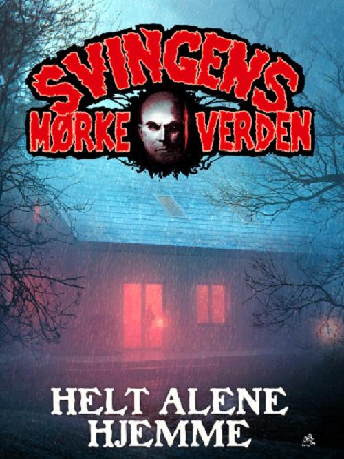 Svingens mørke verden: Helt alene hjemme - Arne Svingen - Bøger - ABC FORLAG - 9788779167841 - 31. mars 2020