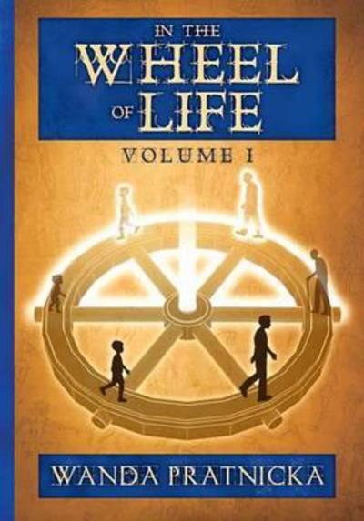 In the Wheel of Life: Volume 1 - Wanda Pratnicka - Bøger - Centrum - 9788360280843 - September 1, 2015