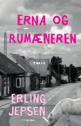 Erna og rumæneren - Erling Jepsen - Bøger - Gyldendal - 9788702296853 - 20/5-2020