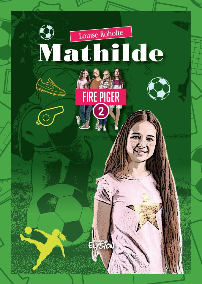 Fire Piger 2: Mathilde - Louise Roholte - Bøger - Forlaget Elysion - 9788772145853 - 18/9-2019