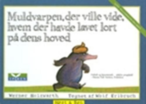 Muldvarpen: Muldvarpen, der ville vide, hvem der havde lavet lort på dens hoved - Werner Holzwarth - Bøger - Høst og Søn - 9788714195854 - May 28, 2002