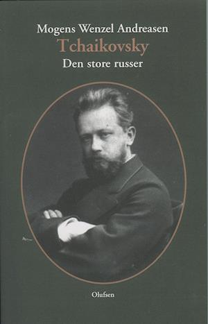 Tchaikovsky - Mogens Wenzel Andreasen - Bøger - Olufsen - 9788793331860 - June 8, 2020