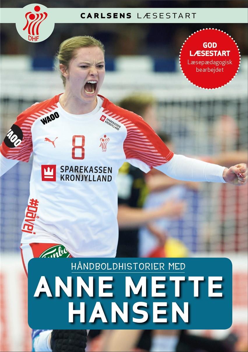 Håndboldhistorier: Håndboldhistorier - med Anne Mette Hansen - Dansk Håndbold Forbund - Bøger - Storyhouse - 9788711903872 - 23/10-2018
