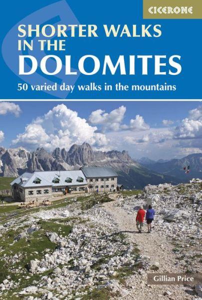 Shorter Walks in the Dolomites: 50 varied day walks in the mountains - Gillian Price - Bøger - Cicerone Press - 9781852847876 - April 11, 2019