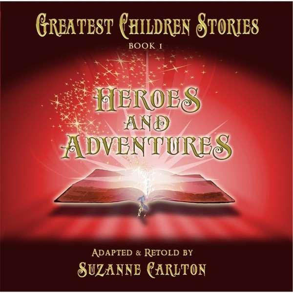 Greatest Children Stories 1: Heroes & Adventures / - Greatest Children Stories 1: Heroes & Adventures - Musik - CD Baby - 0753182824888 - May 14, 2014