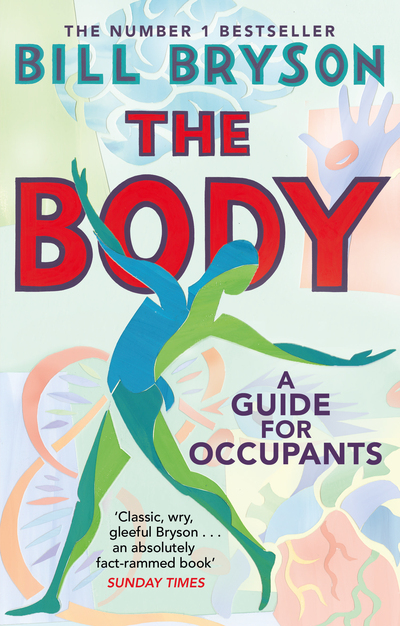 The Body: A Guide for Occupants - THE SUNDAY TIMES NO.1 BESTSELLER - Bill Bryson - Bøger - Transworld Publishers Ltd - 9780552779906 - July 23, 2020