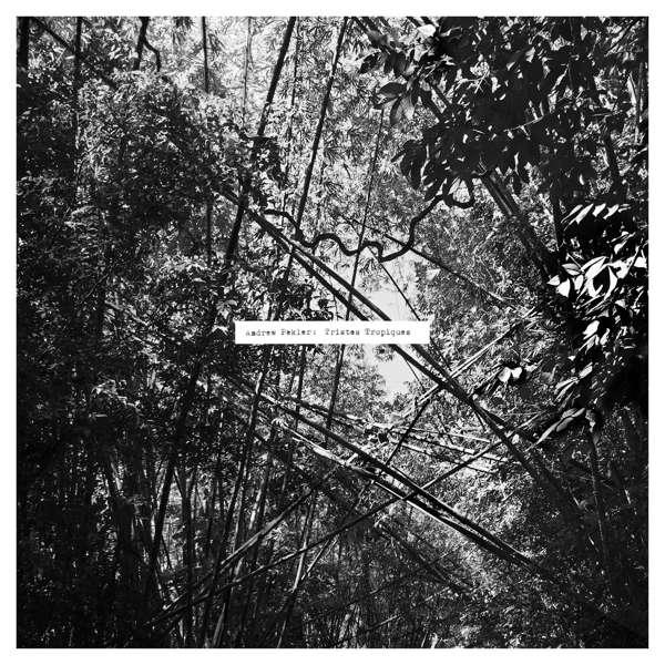 Tristes Tropiques - Andrew Pekler - Musik - FAITICHE - 0880918224909 - May 14, 2021