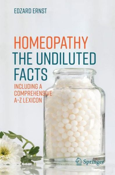 Homeopathy - The Undiluted Facts: Including a Comprehensive A-Z Lexicon - Edzard Ernst - Bøger - Springer International Publishing AG - 9783319435909 - 5/10-2016