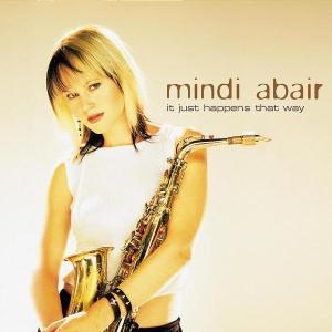 It Just Happens That Way - Mindi Abair - Musik - JAZZ - 0044006522920 - 25/2-2003