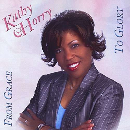 From Grace to Glory - Kathy Horry - Musik - Prayer & Praise - 0753287143921 - October 8, 2014